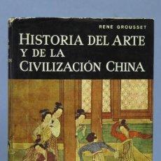 Libros de segunda mano: HISTORIA DEL ARTE Y DE LA CIVILIZACION CHINA. RENE GROUSSET. Lote 162713190