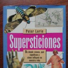 Libros de segunda mano: SUPERSTICIONES, DE DÓNDE VIENEN, QUÉ SIGNIFICAN Y CÓMO INFLUYEN EN NUESTRA VIDA. PETER LORIE.. Lote 162752617