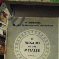 Libros de segunda mano: EL FRESADO DE LOS METALES (COLECCIÓN DE TECNOLOGÍA DE LAS FABRICACIONES MECÁNICAS. FASCÍCULO 4) (MA. Lote 162783566