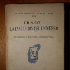 Libros de segunda mano: LA EVOLUCIÓN DEL UNIVERSO - F. R. NOLKE - PROBLEMAS E HIPÓTESIS COSMOGÓNICOS - 1927 . Lote 162813794