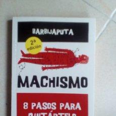 Libros de segunda mano: MACHISMO. 8 PASOS PARA QUITÁRTELO DE ENCIMA. BARBIJAPUTA. 2ªEDICIÓN. Lote 162830382