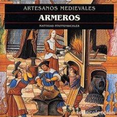 Libros de segunda mano: ARTESANOS MEDIEVALES. ARMEROS. MATTHIAS PFAFFENBICHLER. AKAL EDICIONES, MADRID, 2000. . Lote 162862518