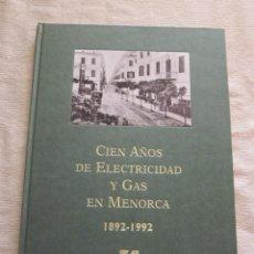 Libros de segunda mano: LIBRO CIEN AÑOS DE ELECTRICIDAD Y GAS EN MENORCA 1892-1992. Lote 162890290