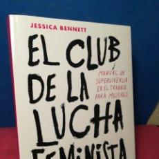 Libros de segunda mano: EL CLUB DE LA LUCHA FEMINISTA,MANUAL D SUPERVIVENCIA EN EL TRABAJO PARA MUJERES-JESSICA BENNETT,2018. Lote 162904294