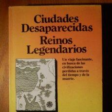 Libros de segunda mano: CIUDADES DESAPARECIDAS - REINOS LERGENDARIOS - EDICIONES 29 - 1977. Lote 162987506
