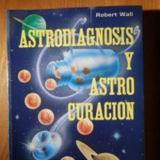 Libros de segunda mano: ASTRODIAGNOSIS Y ASTRO CURACIÓN - ROBERT WALL - HUMANITAS 1989 - . Lote 162988414