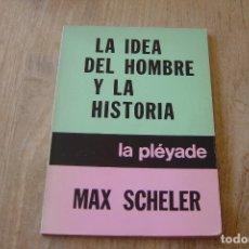 Libros de segunda mano: .LA IDEA DEL HOMBRE Y LA HISTORIA. MAX SCHELER. LA PLÉYADE 1980. Lote 163074286