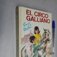 Libros de segunda mano: EL CIRCO GALLIANO / ENID BLYTON / ED. JUVENTUD 1972. Lote 163322542