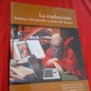 Libros de segunda mano: LA TRADUCCION BALANCE DEL PASADO Y RETOS DEL FUTURO. Lote 163333778