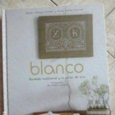 Livres d'occasion: BLANCO. BORDADO TRADICIONAL Y A PUNTO DE CRUZ. AGNÉS DELAGE-CALVET A ANNE SOHIER-FOURNEL. CIRCULO. Lote 163334186