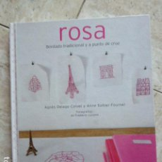 Livres d'occasion: ROSA. BORDADO TRADICIONAL Y A PUNTO DE CRUZ. AGNÉS DELAGE-CALVET A ANNE SOHIER-FOURNEL. CIRCULO. Lote 163334786