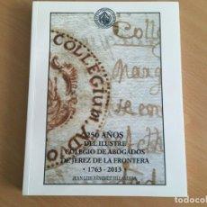 """Libros de segunda mano: 250 AÑOS DEL ILUSTRE COLEGIO DE ABOGADOS DE JEREZ DE LA FRONTERA – 1763 – 2013"""", AUTOR, DON JUAN LUI. Lote 163359506"""