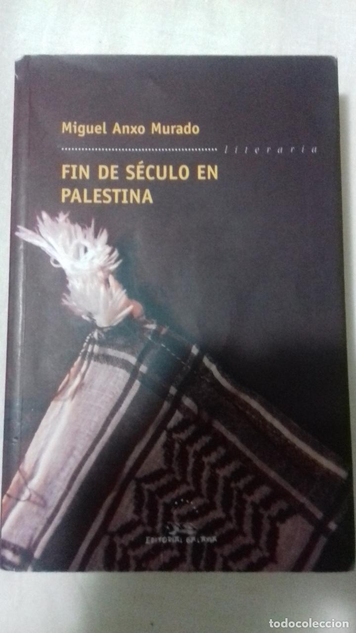 FIN DE SÉCULO EN PALESTINA.. MIGUEL ANXO MURADO (Libros de Segunda Mano (posteriores a 1936) - Literatura - Otros)