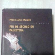 Libros de segunda mano: FIN DE SÉCULO EN PALESTINA.. MIGUEL ANXO MURADO. Lote 163396558