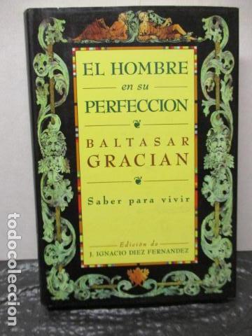 EL HOMBRE EN SU PERFECCIÓN / BALTASAR GRACIAN / SABER PARA VIVIR / ED. TEMAS DE HOY 1996 (Libros de Segunda Mano - Pensamiento - Otros)