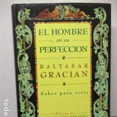 Libros de segunda mano: EL HOMBRE EN SU PERFECCIÓN / BALTASAR GRACIAN / SABER PARA VIVIR / ED. TEMAS DE HOY 1996. Lote 163415342