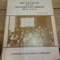 Libros de segunda mano: MIS VIVENCIAS EN EL MOVIMIENTO OBRERO DE C. A. S. A. 1965 - 1982. ANTONIO SALCEDO CUADRADO ,DEDICADO. Lote 163449446
