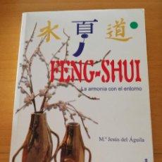 Libros de segunda mano: FENG - SHUI. LA ARMONÍA CON EL ENTORNO (Mª JESÚS DEL ÁGUILA). Lote 163458582