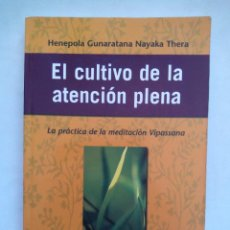 Libros de segunda mano: EL CULTIVO DE LA ATENCIÓN PLENA. HENEPOLA GUNARATA. EDITORIAL PAX. MÉXICO 2003. MEDITACIÓN VIPASSANA. Lote 163480682