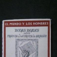 Libros de segunda mano: BODAS REALES ENTRE FRANCIA Y LA CORONA DE ARAGÓN-RAFAEL OLIVAR BERTRAND-1947. Lote 163587530