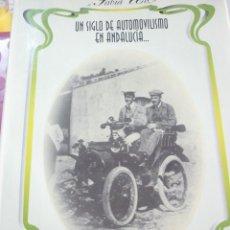 Libros de segunda mano: UN SIGLO DE AUTOMOVILISMO EN ANDALUCIA. Lote 163604502