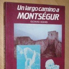 Libros de segunda mano: UN LARGO CAMINO A MONTSEGUR. EL SECRETO CÁTARO. OCTAVIO ACEVES. KAYDEDA EDICIONES. MISTERIO. Lote 163605562