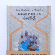 Libros de segunda mano: REINOS PERDIDOS Y CLAVES SECRETAS / JUAN PARELLADA DE CARDELLAC / PLAZA-JANÉS 1979 (1ª EDICIÓN). Lote 163608146