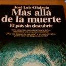 Libros de segunda mano: MAS ALLA DE LA MUERTE. EL PAIS SIN DESCUBRIR. JOSE LUIS OLAIZOLA. Lote 163626782