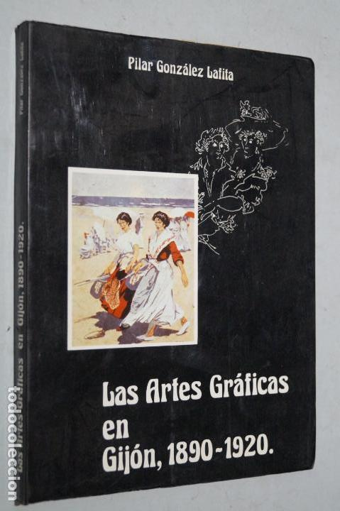 LAS ARTES GRÁFICAS EN GIJON (1890-1920). PILAR GONZALEZ LAFITA (Libros de Segunda Mano - Bellas artes, ocio y coleccionismo - Otros)