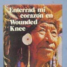 Libros de segunda mano: ENTERRAD MI CORAZON EN WOUNDED KNEE. DEE BROWN . Lote 163749782