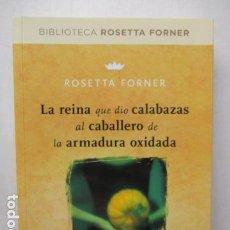 Libros de segunda mano: LA REINA QUE DIO CALABAZAS AL CABALLERO DE LA ARMADURA OXIDA - FORNER ROSETTA. Lote 163779990