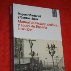 Libros de segunda mano: MANUAL DE HISTORIA POLITICA Y SOCIAL DE ESPAÑA (1808-2011) DE MIGUEL MARTORELL,SANTOS JULIA RBA 2012. Lote 163924422