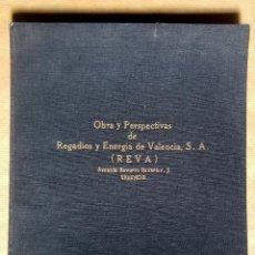 Libros de segunda mano: OBRA Y PERSPECTIVAS DE REGADIOS Y ENERGIA DE VALENCIA S.A. (REVA) - AÑO 1940. Lote 163954374