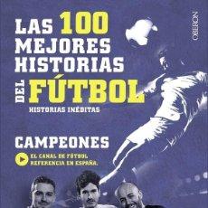 Libros de segunda mano: LAS 100 MEJORES HISTORIAS DEL FÚTBOL. Lote 164145901