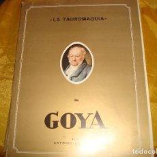 Libros de segunda mano: LA TAUROMAQUIA. FRANCISCO DE GOYA. ANTONIO HORNA. EDICIONES DE ARTE. 40 LAMINAS. Lote 164233034