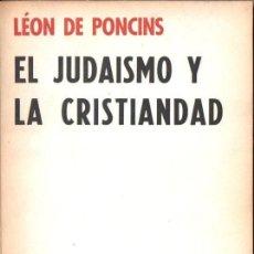Libros de segunda mano: LEON DE PONCINS : EL JUDAÍSMO Y LA CRISTIANDAD (MÉXICO, 1965). Lote 164233218
