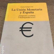Libros de segunda mano: LA UNION MONETARIA Y ESPAÑA, INTEGRACION ECONOMICA O DESINTEGRACION SOCIAL, FRANCISCO RODRIGUEZ. Lote 164243406