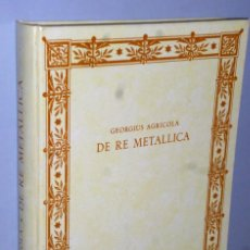 Libros de segunda mano: DE RE METALLICA. DE LA MINERÍA Y DE LOS METALES, POR GEORGIUS AGRICOLA. Lote 164282574