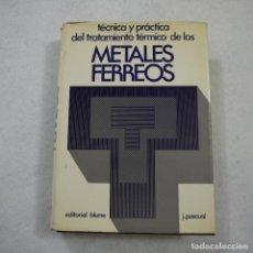Libros de segunda mano: TÉCNICA Y PRÁCTICA DEL TRATAMIENTO TÉRMICO DE LOS METALES FERREOS - J. PASCUAL - BLUME - 1970. Lote 164580146