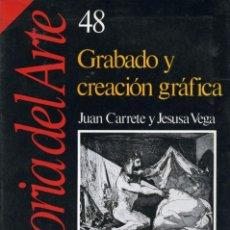 Libros de segunda mano: GRABADO Y CREACIÓN GRAFICA. JUAN CARRETE Y JESUSA VEGA. CUADERNOS DE HISTORIA 16. . Lote 164600418