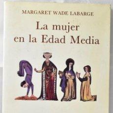 Libros de segunda mano: LA MUJER EN LA EDAD MEDIA, WADE LABARGE, MARGARET. Lote 164602750