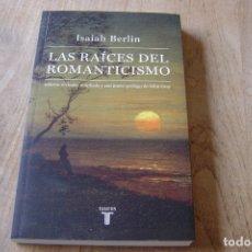 Libros de segunda mano: LAS RAÍCES DEL ROMANTICISMO. ISAIAH BERLIN.TAURUS. 1A EDICIÓN 2015. Lote 164137086