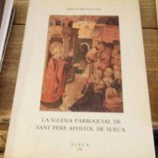 Libros de segunda mano: LA IGLESIA PARROQUIAL DE SANT PERE APOSTOL DE SUECA, ANDRES DE SALES FERRI CHULIO,1986. Lote 164667862