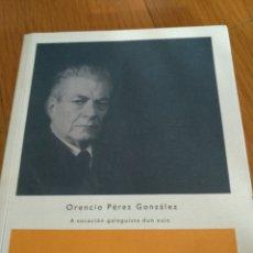 Libros de segunda mano: ORENCIO PÉREZ GONZÁLEZ. A VOCACIÓN GALEGUISTA FIN XUIZ. GALEGUIZAR GALICIA, 2008. Lote 164743956