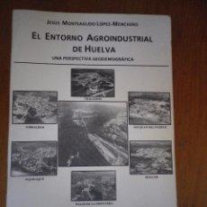 Libros de segunda mano: EL ENTORNO AGROINDUSTRIAL DE HUELVA DEDICADO JESUS MONTEAGUDO HUELVA 1986 . Lote 164745466