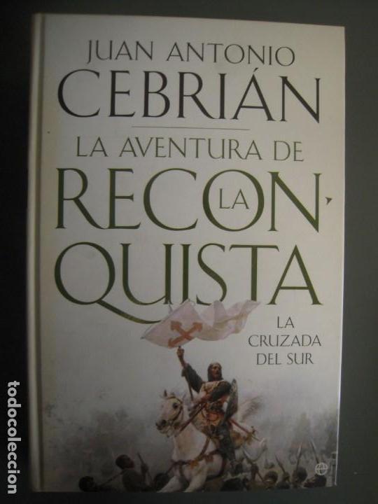 LA AVENTURA DE LA RECONQUISTA JUAN ANTONIO CEBRIÁN (Libros de Segunda Mano - Historia - Otros)