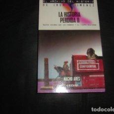 Libros de segunda mano: LA HISTORIA PERDIDA II , NACHO ARES . EL ARCHIVO DEL MISTERIO , IKER JIMENEZ. Lote 164786050