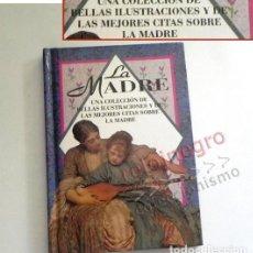 Libros de segunda mano: LA MADRE - CITAS Y PRECIOSAS ILUSTRACIONES - LIBRO PEQUEÑO- MUJER MAMÁ MUJERES ARTE FRASES TAPA DURA. Lote 164790782