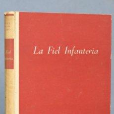 Libros de segunda mano: 1943.- LA FIEL INFANTERIA. RAFAEL GARCIA SERRANO. Lote 164861170