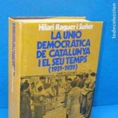 Libros de segunda mano: LA UNIO DEMOCRATICA DE CATALUNYA I EL SEU TEMPS (1931-1939) - RAGUER I SUÑER, HILARI. Lote 164889750